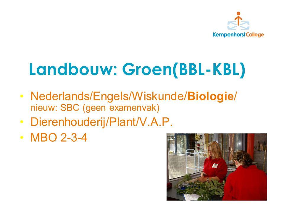 Landbouw: Groen(BBL-KBL) Nederlands/Engels/Wiskunde/Biologie/ nieuw: SBC (geen examenvak) Dierenhouderij/Plant/V.A.P.