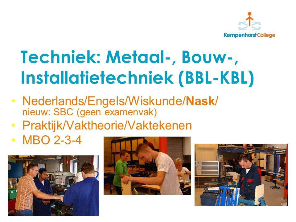 Techniek: Metaal-, Bouw-, Installatietechniek (BBL-KBL) Nederlands/Engels/Wiskunde/Nask/ nieuw: SBC (geen examenvak) Praktijk/Vaktheorie/Vaktekenen MBO 2-3-4