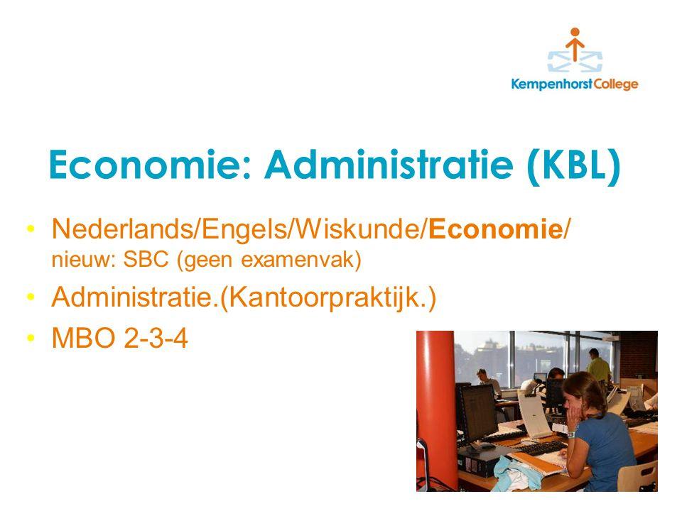 Economie: Administratie (KBL) Nederlands/Engels/Wiskunde/Economie/ nieuw: SBC (geen examenvak) Administratie.(Kantoorpraktijk.) MBO 2-3-4