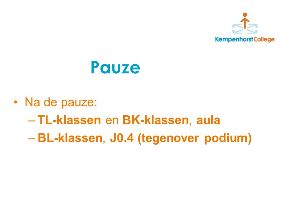 Na de pauze: –TL-klassen en BK-klassen, aula –BL-klassen, J0.4 (tegenover podium) Pauze