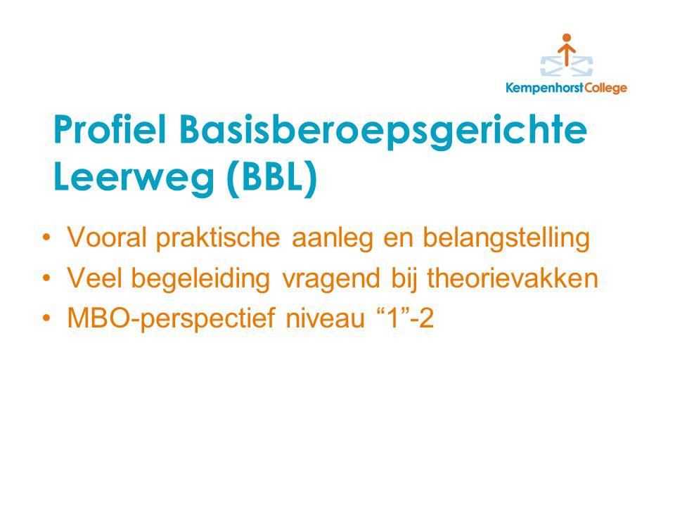 Profiel Basisberoepsgerichte Leerweg (BBL) Vooral praktische aanleg en belangstelling Veel begeleiding vragend bij theorievakken MBO-perspectief niveau 1 -2