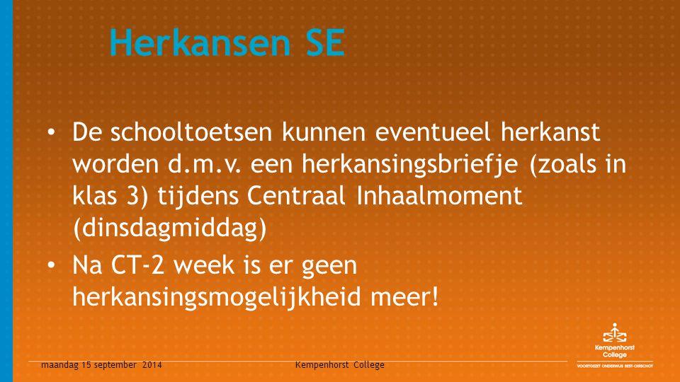 maandag 15 september 2014 Kempenhorst College Herkansen SE De schooltoetsen kunnen eventueel herkanst worden d.m.v. een herkansingsbriefje (zoals in k