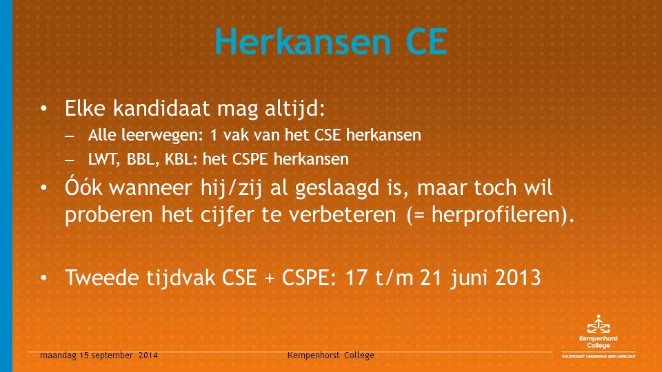 maandag 15 september 2014 Kempenhorst College Herkansen CE Elke kandidaat mag altijd: – Alle leerwegen: 1 vak van het CSE herkansen – LWT, BBL, KBL: h