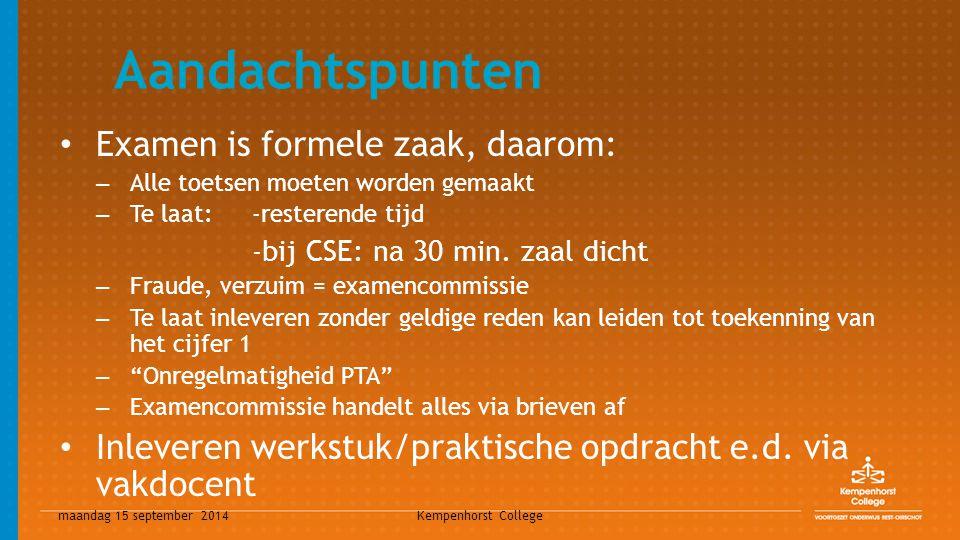 maandag 15 september 2014 Kempenhorst College Aandachtspunten Examen is formele zaak, daarom: – Alle toetsen moeten worden gemaakt – Te laat: -restere