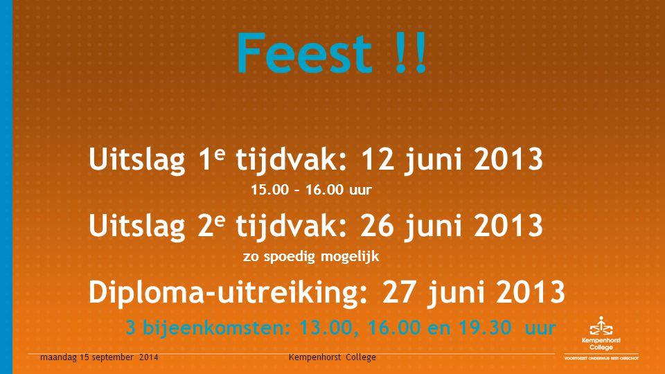 maandag 15 september 2014 Kempenhorst College Feest !! Uitslag 1 e tijdvak: 12 juni 2013 15.00 – 16.00 uur Uitslag 2 e tijdvak: 26 juni 2013 zo spoedi