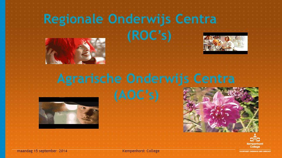 maandag 15 september 2014 Kempenhorst College Regionale Onderwijs Centra (ROC's) Agrarische Onderwijs Centra (AOC's)