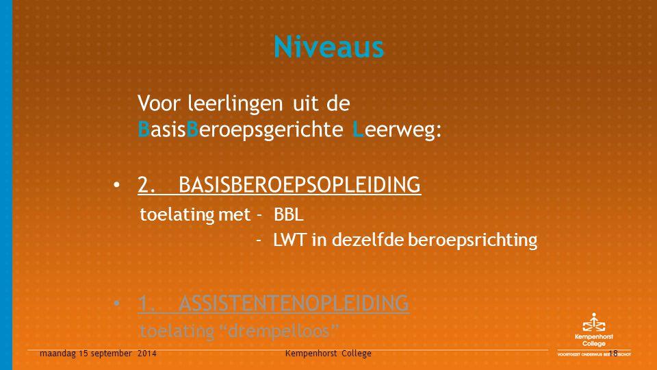 maandag 15 september 2014 Kempenhorst College 18 Niveaus Voor leerlingen uit de BasisBeroepsgerichte Leerweg: 2.BASISBEROEPSOPLEIDING toelating met -