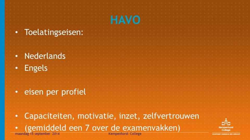 maandag 15 september 2014 Kempenhorst College HAVO Toelatingseisen: Nederlands Engels eisen per profiel Capaciteiten, motivatie, inzet, zelfvertrouwen