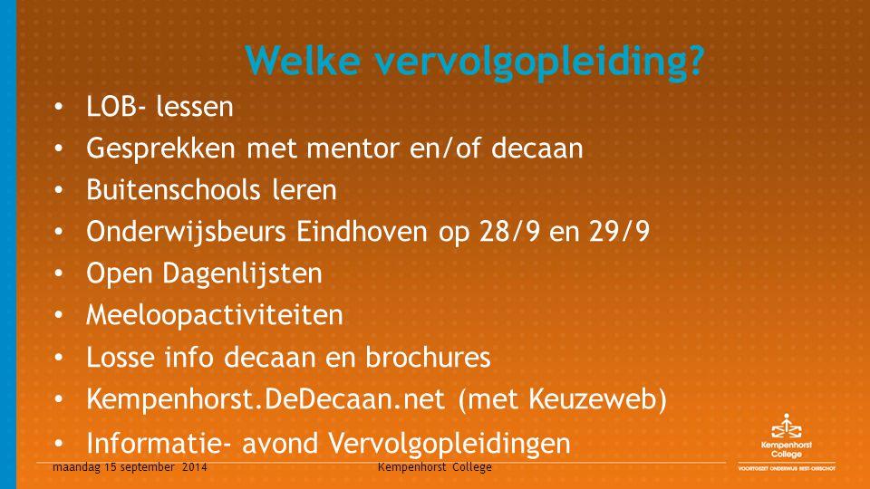maandag 15 september 2014 Kempenhorst College Welke vervolgopleiding? LOB- lessen Gesprekken met mentor en/of decaan Buitenschools leren Onderwijsbeur
