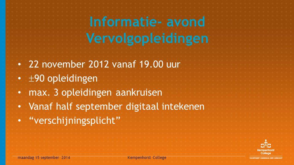 maandag 15 september 2014 Kempenhorst College Informatie- avond Vervolgopleidingen 22 november 2012 vanaf 19.00 uur  90 opleidingen max. 3 opleidinge
