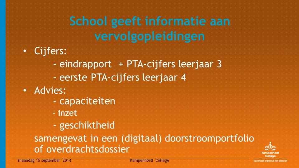 maandag 15 september 2014 Kempenhorst College School geeft informatie aan vervolgopleidingen Cijfers: - eindrapport + PTA-cijfers leerjaar 3 - eerste