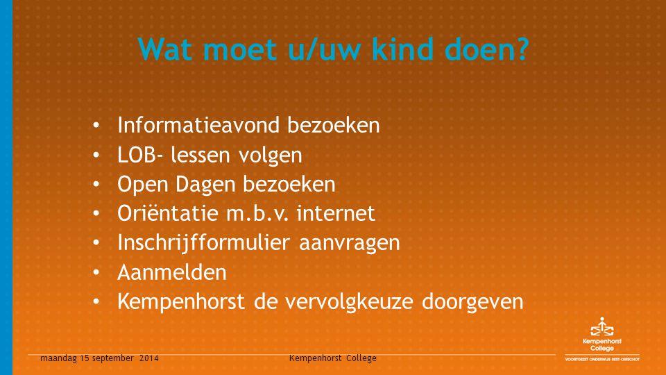 maandag 15 september 2014 Kempenhorst College Wat moet u/uw kind doen? Informatieavond bezoeken LOB- lessen volgen Open Dagen bezoeken Oriëntatie m.b.