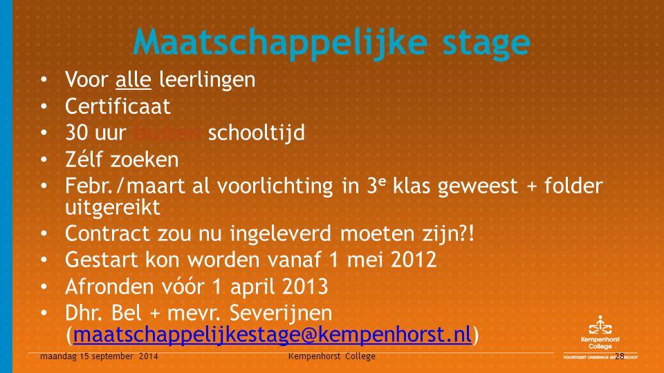 maandag 15 september 2014 Kempenhorst College 28 Maatschappelijke stage Voor alle leerlingen Certificaat 30 uur buiten schooltijd Zélf zoeken Febr./ma