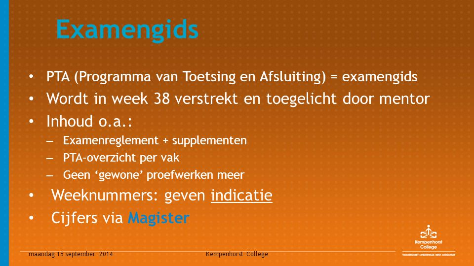 maandag 15 september 2014 Kempenhorst College Examengids PTA (Programma van Toetsing en Afsluiting) = examengids Wordt in week 38 verstrekt en toegeli