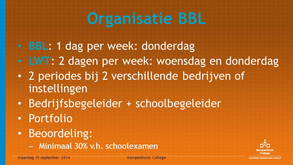 maandag 15 september 2014 Kempenhorst College Organisatie BBL BBL: 1 dag per week: donderdag LWT: 2 dagen per week: woensdag en donderdag 2 periodes b