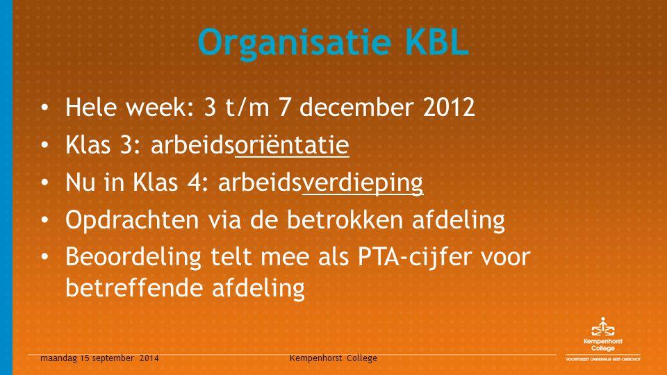 maandag 15 september 2014 Kempenhorst College Organisatie KBL Hele week: 3 t/m 7 december 2012 Klas 3: arbeidsoriëntatie Nu in Klas 4: arbeidsverdiepi