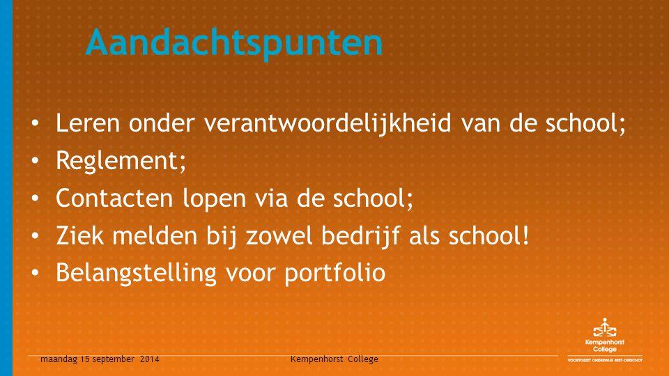 maandag 15 september 2014 Kempenhorst College Aandachtspunten Leren onder verantwoordelijkheid van de school; Reglement; Contacten lopen via de school