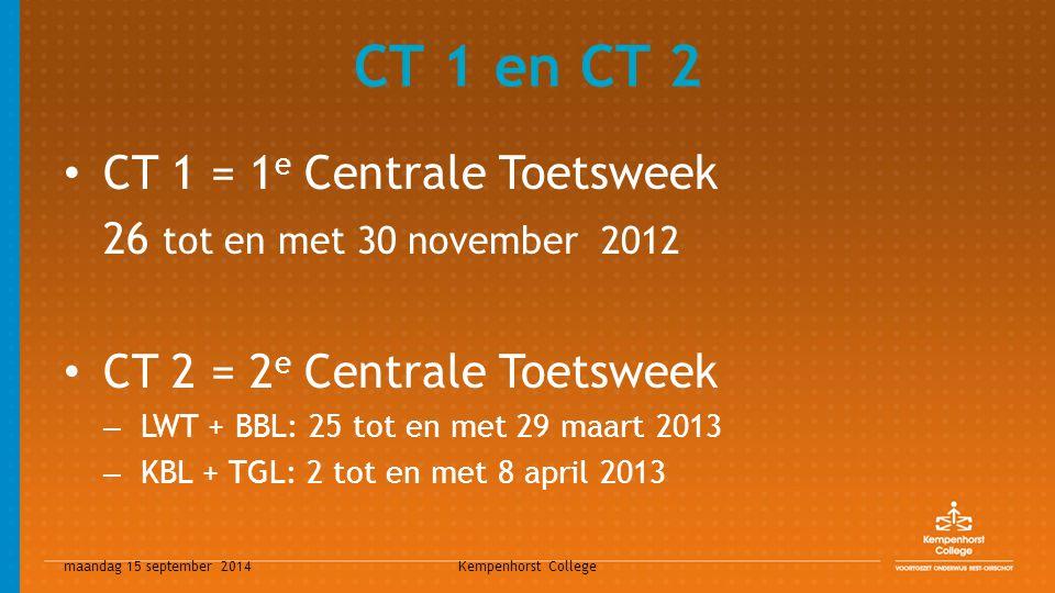 maandag 15 september 2014 Kempenhorst College EXAMEN SE (schoolexamen) - alle schooltoetsen klas 3 en 4 CE (centraal examen) 1) CSPE (centraal schriftelijk en praktijk examen): – LWT + BBL: vanaf 2 april 2013 – KBL: vanaf 9 april 2013 2) CSE (centraal schriftelijke examen): – LWT + BBL: 22 t/m 26 april 2013 – beeldschermexamens – KBL + GTL: 13 t/m 28 mei 2013 » KBL: beeldschermexamens » GTL: 'gewoon' schriftelijk