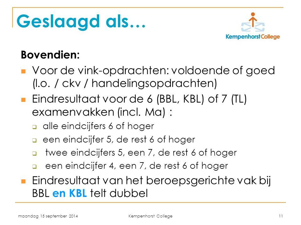 maandag 15 september 2014 Kempenhorst College 11 Geslaagd als… Bovendien: Voor de vink-opdrachten: voldoende of goed (l.o. / ckv / handelingsopdrachte