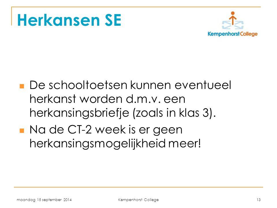 maandag 15 september 2014 Kempenhorst College 13 Herkansen SE De schooltoetsen kunnen eventueel herkanst worden d.m.v. een herkansingsbriefje (zoals i