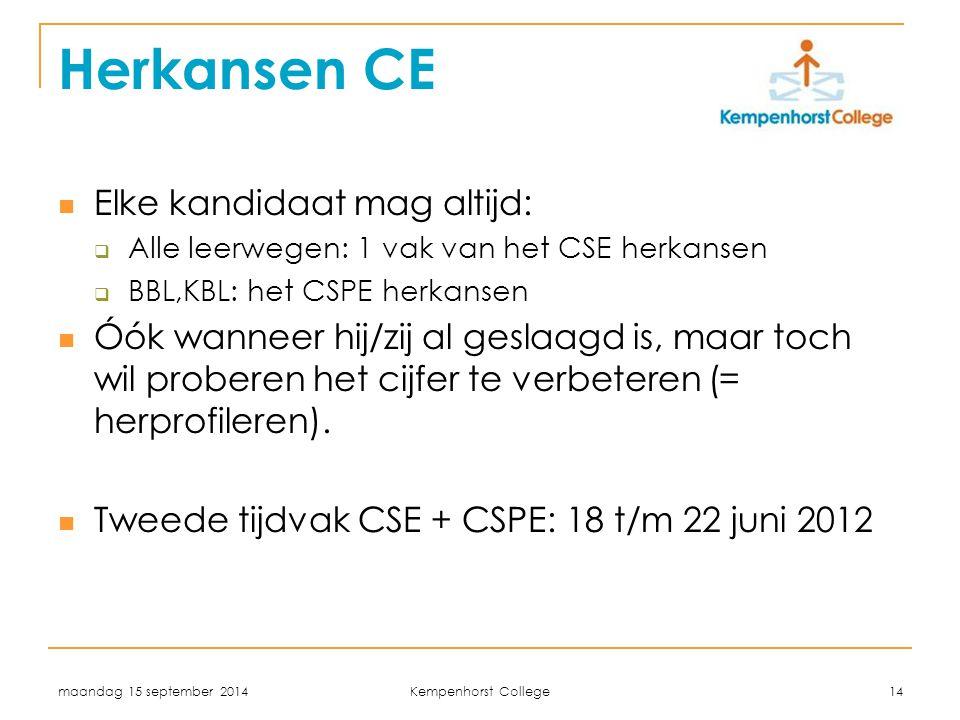 maandag 15 september 2014 Kempenhorst College 14 Herkansen CE Elke kandidaat mag altijd:  Alle leerwegen: 1 vak van het CSE herkansen  BBL,KBL: het