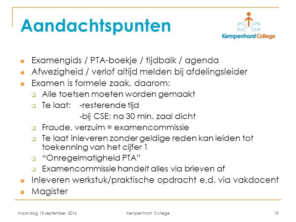 maandag 15 september 2014 Kempenhorst College 15 Aandachtspunten Examengids / PTA-boekje / tijdbalk / agenda Afwezigheid / verlof altijd melden bij af