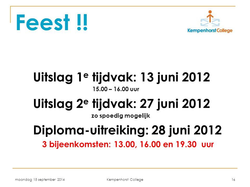 maandag 15 september 2014 Kempenhorst College 16 Feest !! Uitslag 1 e tijdvak: 13 juni 2012 15.00 – 16.00 uur Uitslag 2 e tijdvak: 27 juni 2012 zo spo