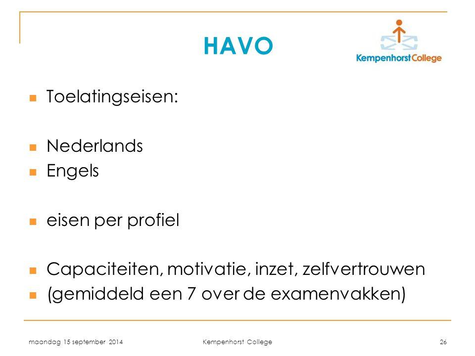 maandag 15 september 2014 Kempenhorst College 26 HAVO Toelatingseisen: Nederlands Engels eisen per profiel Capaciteiten, motivatie, inzet, zelfvertrou