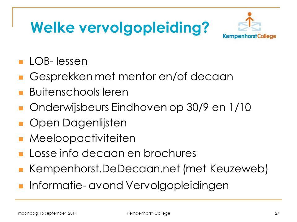 maandag 15 september 2014 Kempenhorst College 27 Welke vervolgopleiding? LOB- lessen Gesprekken met mentor en/of decaan Buitenschools leren Onderwijsb