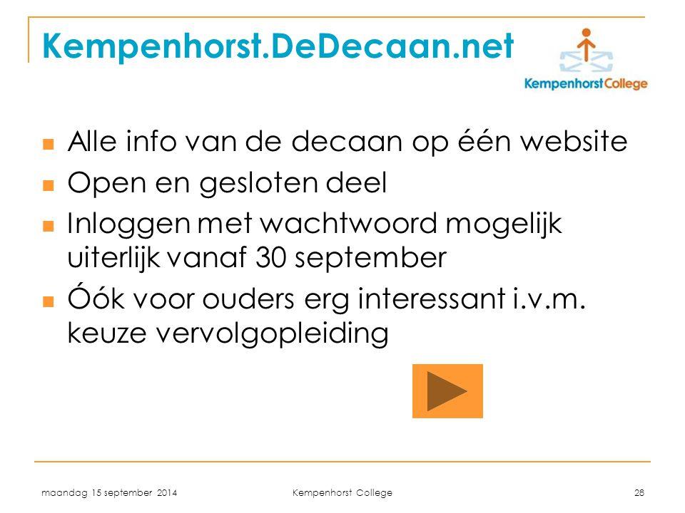 maandag 15 september 2014 Kempenhorst College 28 Kempenhorst.DeDecaan.net Alle info van de decaan op één website Open en gesloten deel Inloggen met wachtwoord mogelijk uiterlijk vanaf 30 september Óók voor ouders erg interessant i.v.m.