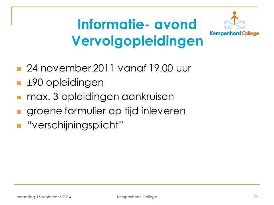 maandag 15 september 2014 Kempenhorst College 29 Informatie- avond Vervolgopleidingen 24 november 2011 vanaf 19.00 uur  90 opleidingen max. 3 opleidi