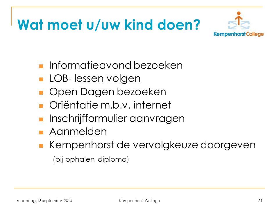 maandag 15 september 2014 Kempenhorst College 31 Wat moet u/uw kind doen? Informatieavond bezoeken LOB- lessen volgen Open Dagen bezoeken Oriëntatie m