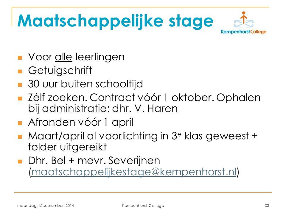maandag 15 september 2014 Kempenhorst College 33 Maatschappelijke stage Voor alle leerlingen Getuigschrift 30 uur buiten schooltijd Zélf zoeken. Contr
