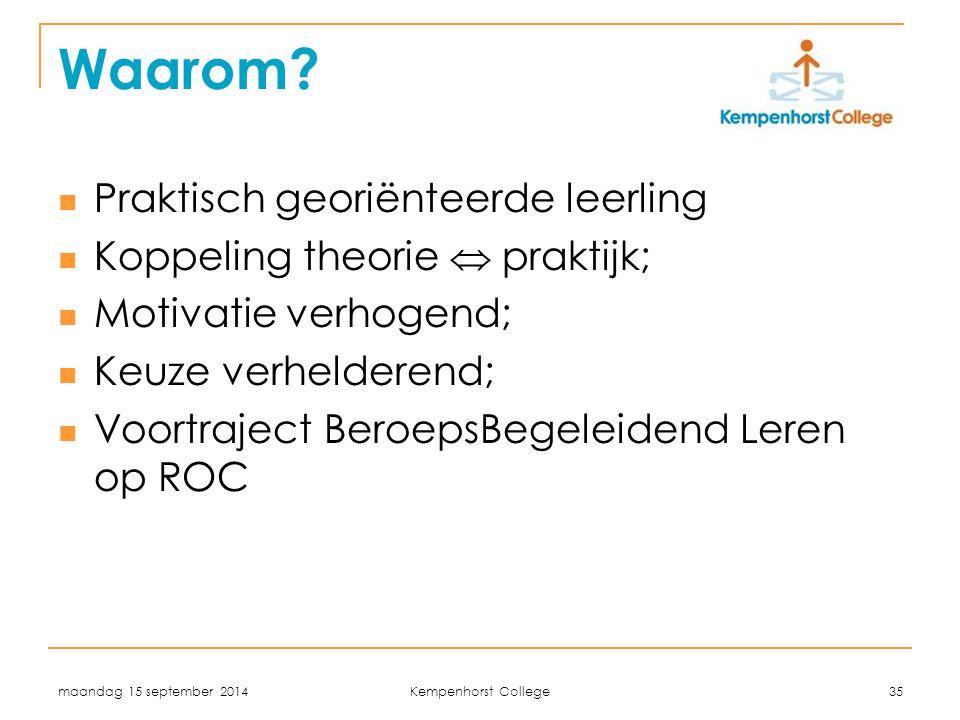 maandag 15 september 2014 Kempenhorst College 35 Waarom? Praktisch georiënteerde leerling Koppeling theorie  praktijk; Motivatie verhogend; Keuze ver