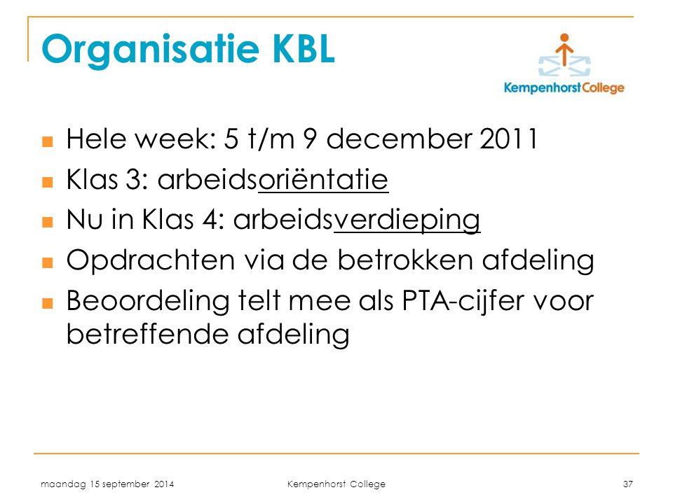 maandag 15 september 2014 Kempenhorst College 37 Organisatie KBL Hele week: 5 t/m 9 december 2011 Klas 3: arbeidsoriëntatie Nu in Klas 4: arbeidsverdieping Opdrachten via de betrokken afdeling Beoordeling telt mee als PTA-cijfer voor betreffende afdeling