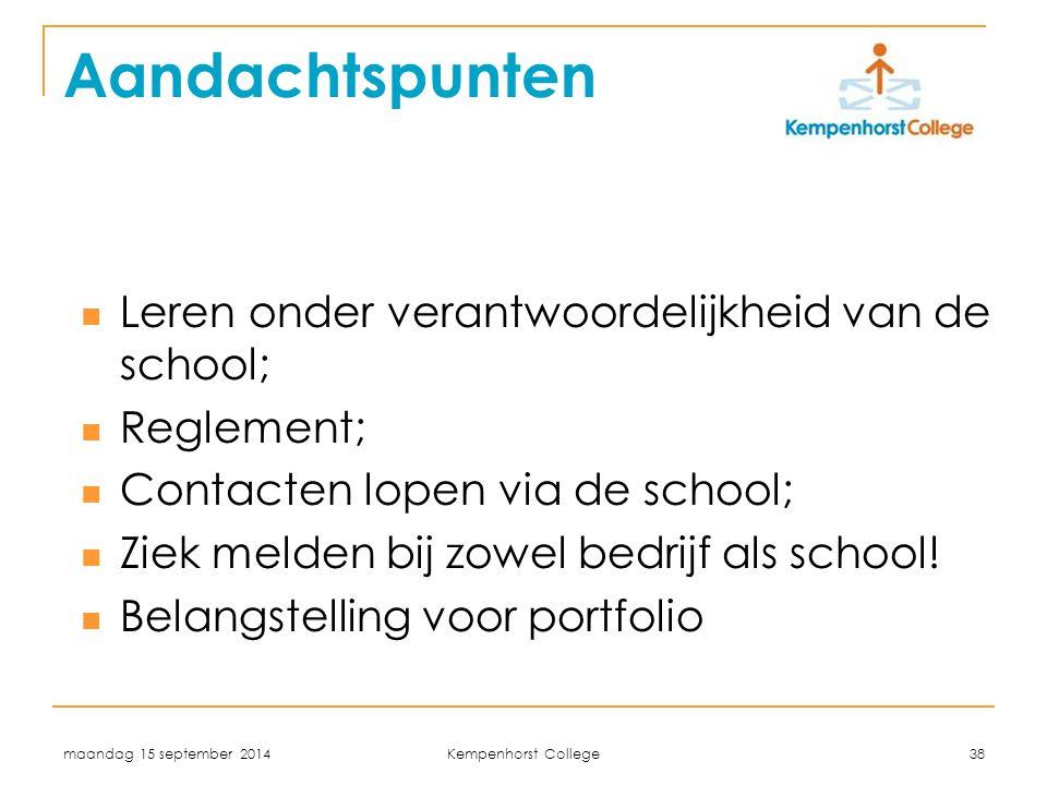 maandag 15 september 2014 Kempenhorst College 38 Aandachtspunten Leren onder verantwoordelijkheid van de school; Reglement; Contacten lopen via de sch
