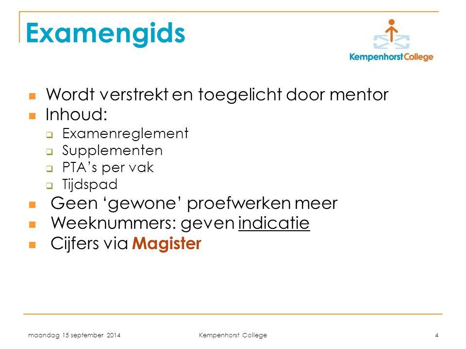 maandag 15 september 2014 Kempenhorst College 15 Aandachtspunten Examengids / PTA-boekje / tijdbalk / agenda Afwezigheid / verlof altijd melden bij afdelingsleider Examen is formele zaak, daarom:  Alle toetsen moeten worden gemaakt  Te laat: -resterende tijd - bij CSE: na 30 min.