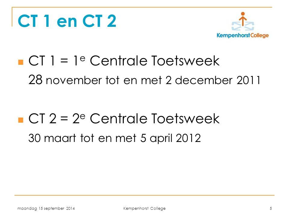maandag 15 september 2014 Kempenhorst College 5 CT 1 en CT 2 CT 1 = 1 e Centrale Toetsweek 28 november tot en met 2 december 2011 CT 2 = 2 e Centrale Toetsweek 30 maart tot en met 5 april 2012