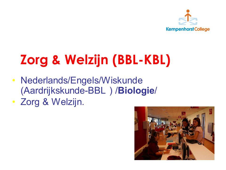 Zorg & Welzijn (BBL-KBL) Nederlands/Engels/Wiskunde (Aardrijkskunde-BBL ) /Biologie/ Zorg & Welzijn.