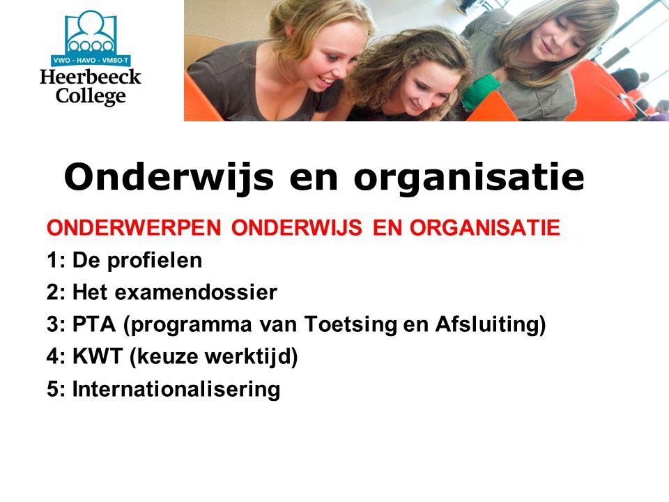 Onderwijs en organisatie ONDERWERPEN ONDERWIJS EN ORGANISATIE 1: De profielen 2: Het examendossier 3: PTA (programma van Toetsing en Afsluiting) 4: KWT (keuze werktijd) 5: Internationalisering