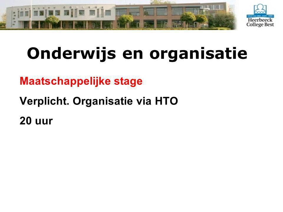 Onderwijs en organisatie Maatschappelijke stage Verplicht. Organisatie via HTO 20 uur