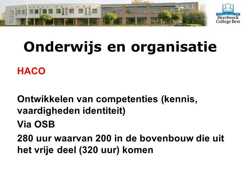 Onderwijs en organisatie HACO Ontwikkelen van competenties (kennis, vaardigheden identiteit) Via OSB 280 uur waarvan 200 in de bovenbouw die uit het vrije deel (320 uur) komen