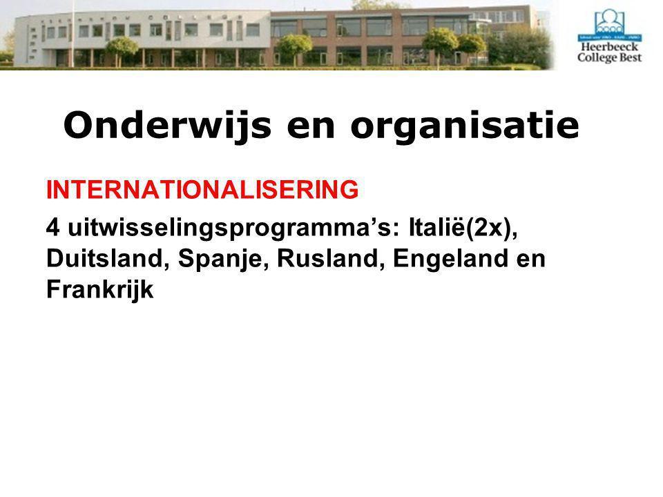 Onderwijs en organisatie INTERNATIONALISERING 4 uitwisselingsprogramma's: Italië(2x), Duitsland, Spanje, Rusland, Engeland en Frankrijk