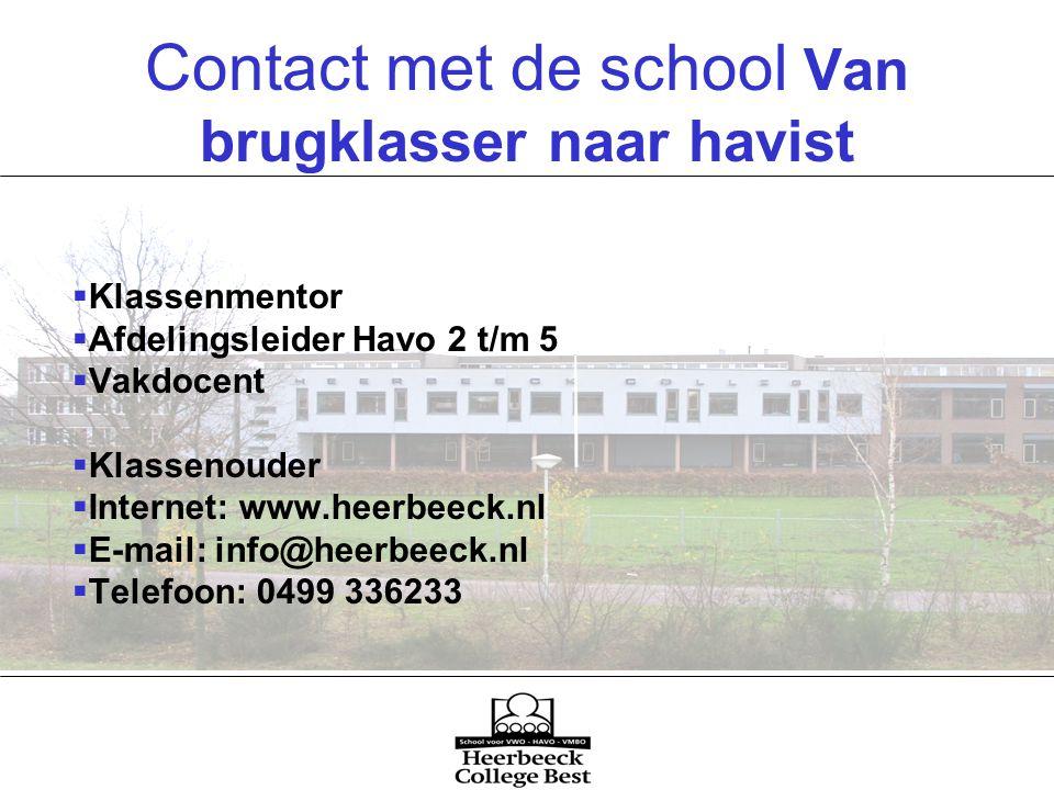 Contact met de school Van brugklasser naar havist  Klassenmentor  Afdelingsleider Havo 2 t/m 5  Vakdocent  Klassenouder  Internet: www.heerbeeck.nl  E-mail: info@heerbeeck.nl  Telefoon: 0499 336233