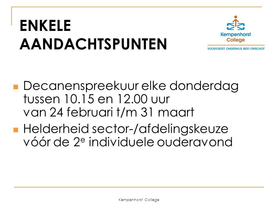 Kempenhorst College Decanenspreekuur elke donderdag tussen 10.15 en 12.00 uur van 24 februari t/m 31 maart Helderheid sector-/afdelingskeuze vóór de 2 e individuele ouderavond ENKELE AANDACHTSPUNTEN
