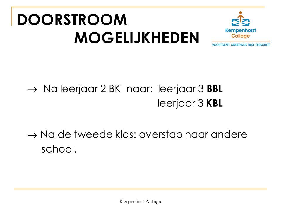 Kempenhorst College DOORSTROOM MOGELIJKHEDEN  Na leerjaar 2 BK naar: leerjaar 3 BBL leerjaar 3 KBL  Na de tweede klas: overstap naar andere school.