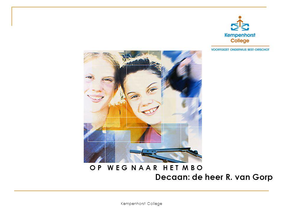 Kempenhorst College Decaan: de heer R. van Gorp O P W E G N A A R H E T M B O