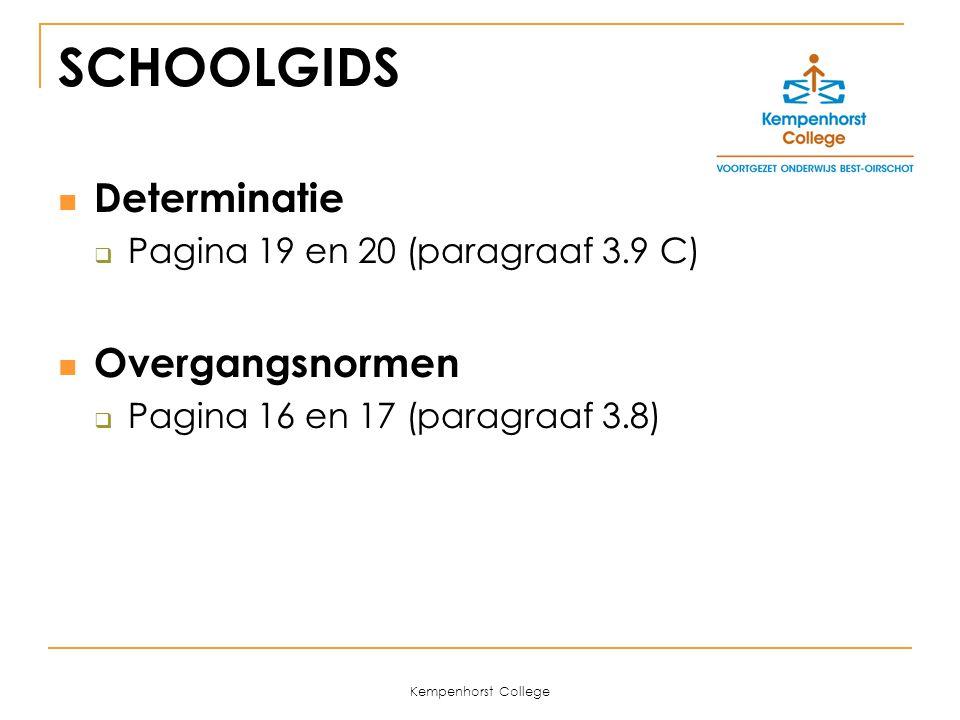 Kempenhorst College SCHOOLGIDS Determinatie  Pagina 19 en 20 (paragraaf 3.9 C) Overgangsnormen  Pagina 16 en 17 (paragraaf 3.8)