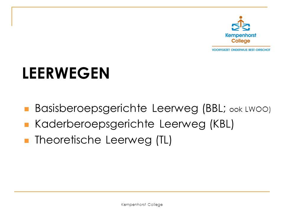 Kempenhorst College LEERWEGEN Basisberoepsgerichte Leerweg (BBL; ook LWOO) Kaderberoepsgerichte Leerweg (KBL) Theoretische Leerweg (TL)