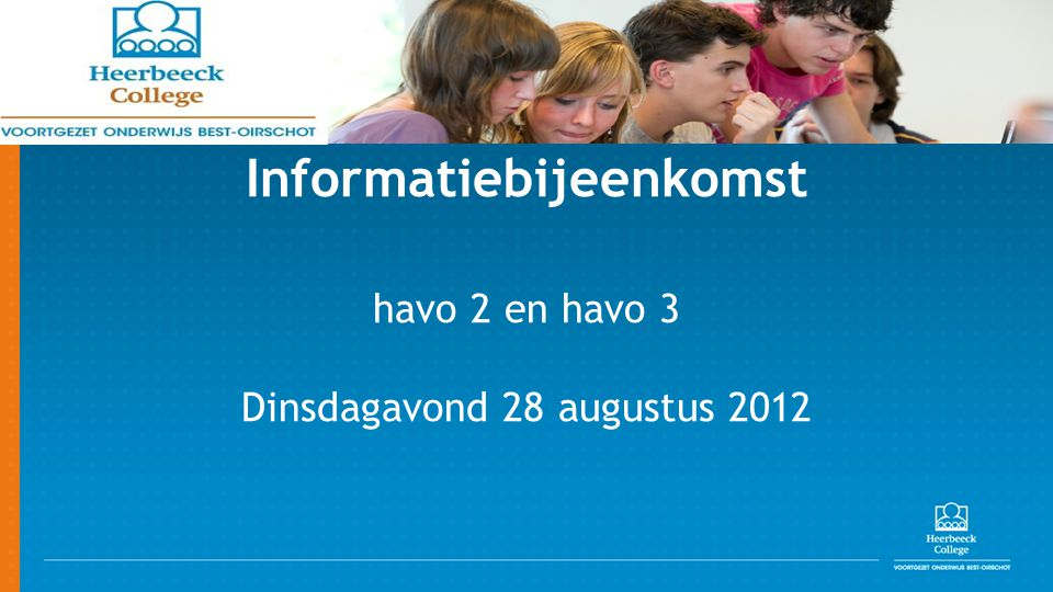 Informatiebijeenkomst havo 2 en havo 3 Dinsdagavond 28 augustus 2012